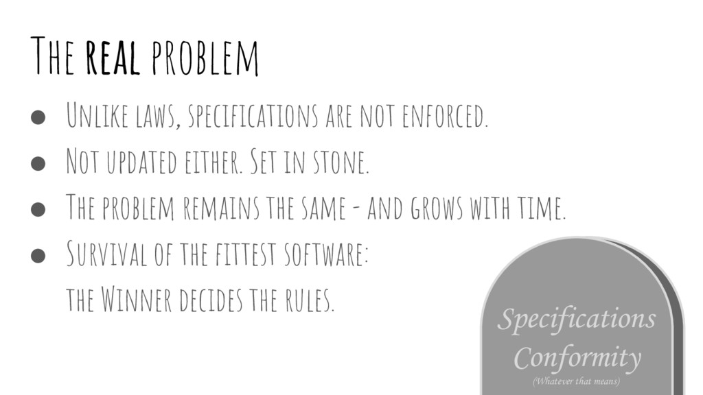 The real problem ● Unlike laws, specifications ...