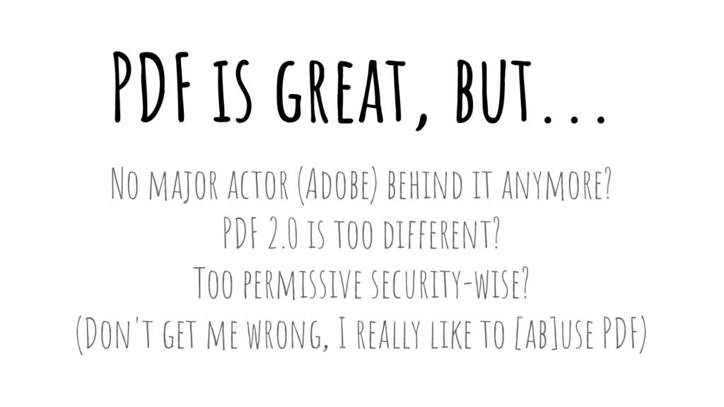 PDF is great, but... No major actor (Adobe) beh...