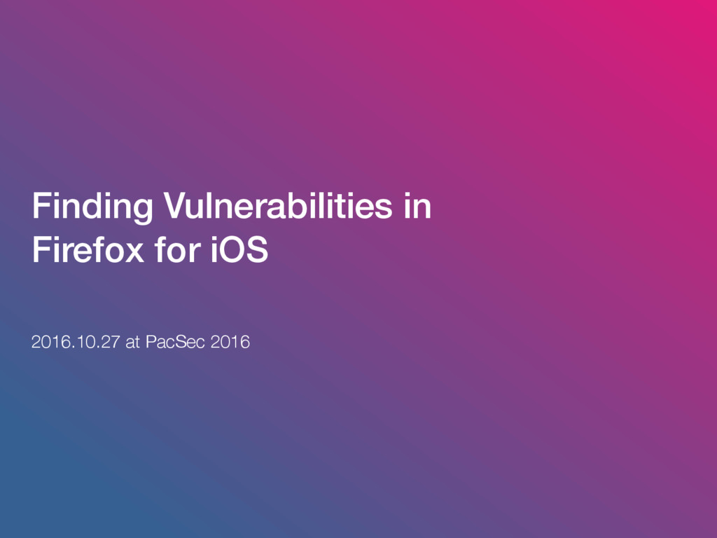 Finding Vulnerabilities in Firefox for iOS 2016...