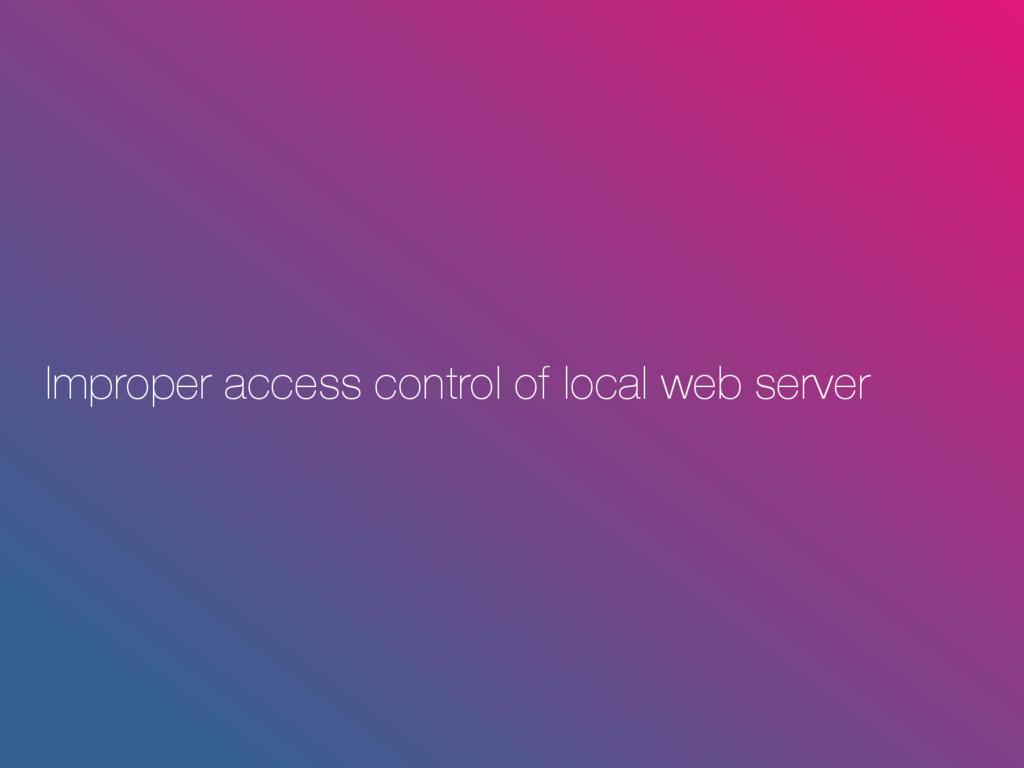 Improper access control of local web server