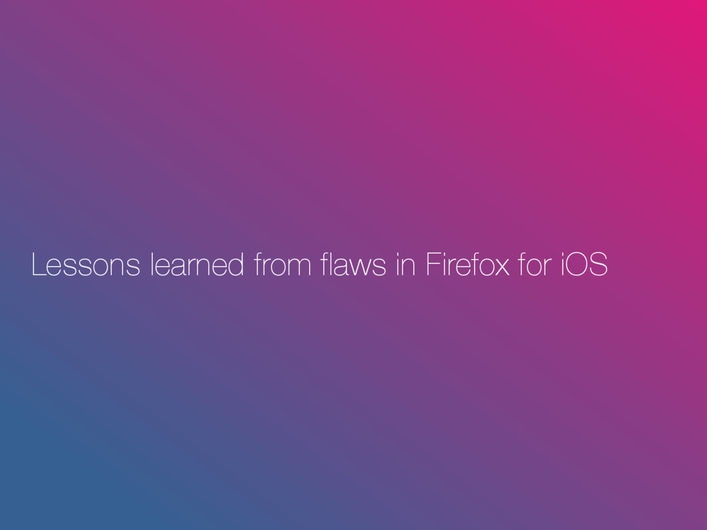 Lessons learned from flaws in Firefox for iOS