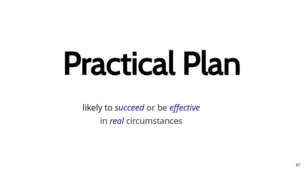Practical Plan Practical Plan likely to succeed...