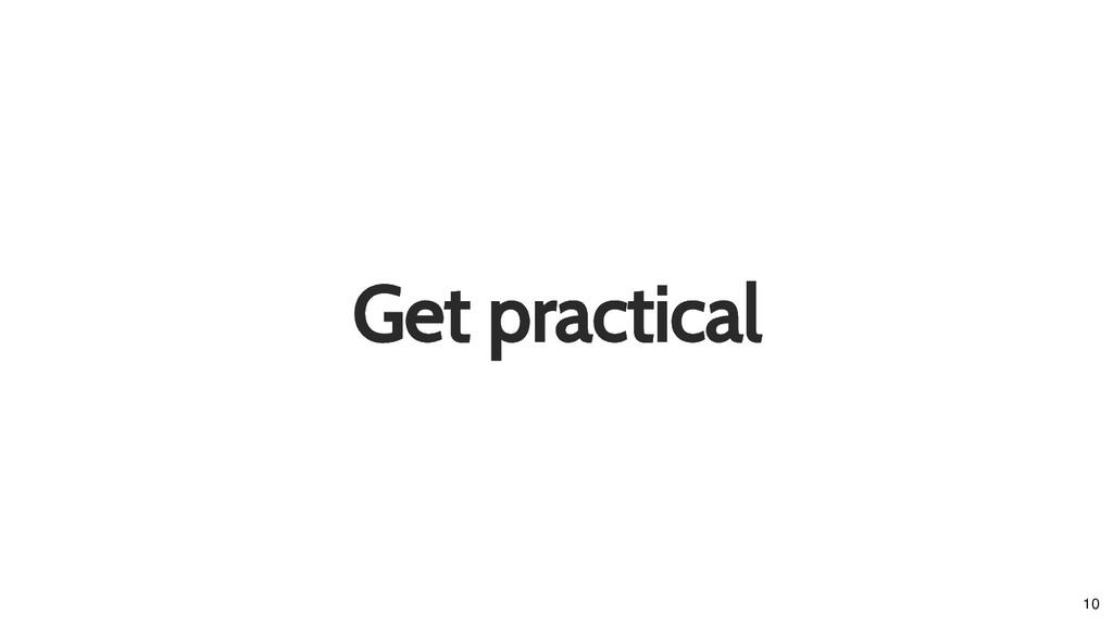 Get practical Get practical 10