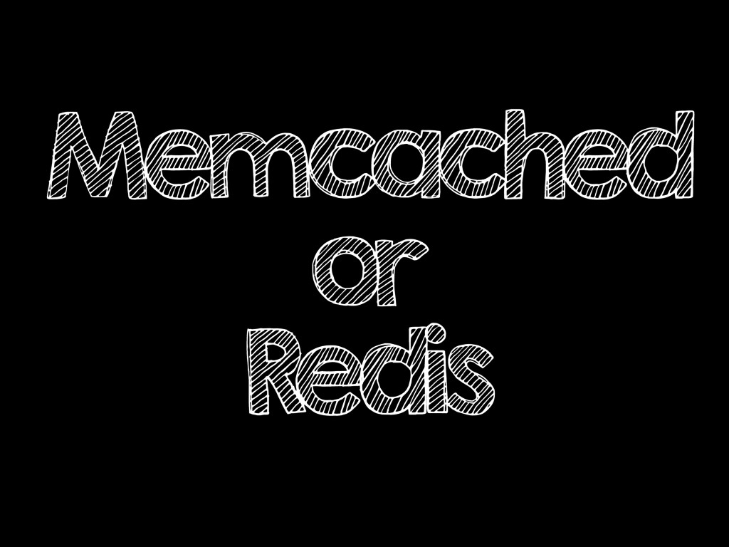 Memcached or Redis
