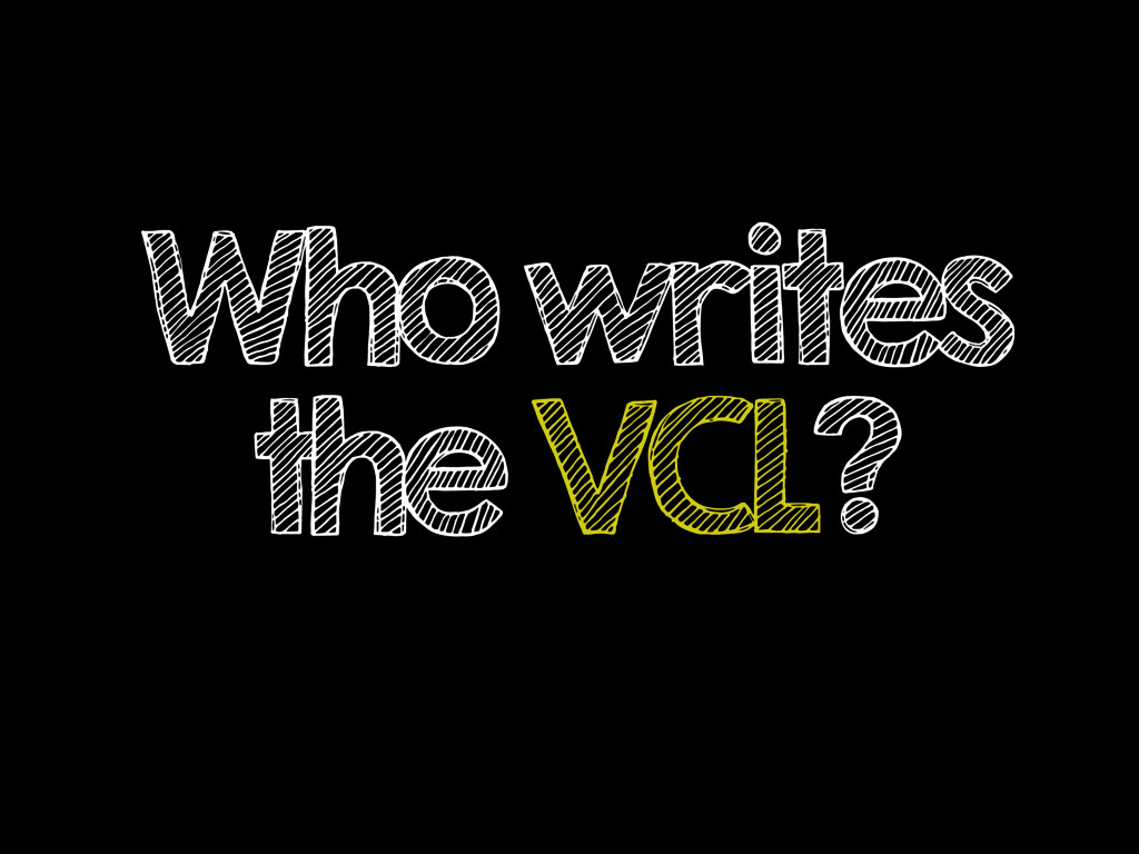 Who writes the VCL?
