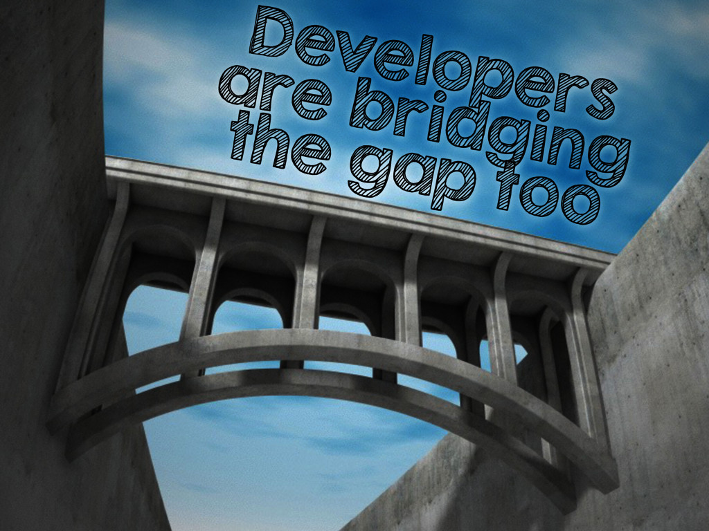 Developers are bridging the gap too