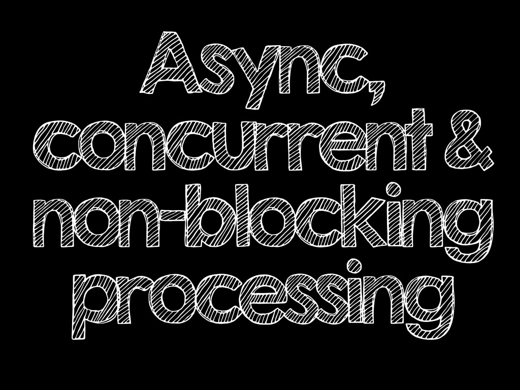 Async, concurrent & non-blocking processing