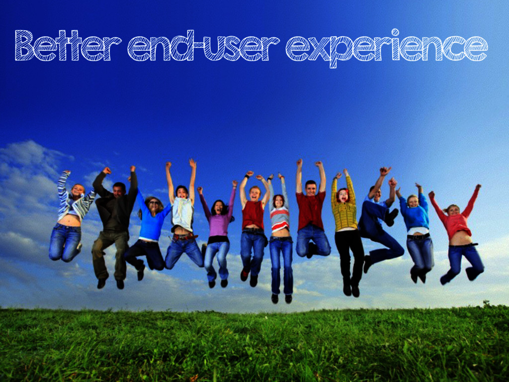 Better end-user experience