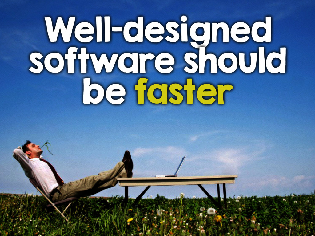 Well-designed software should be faster