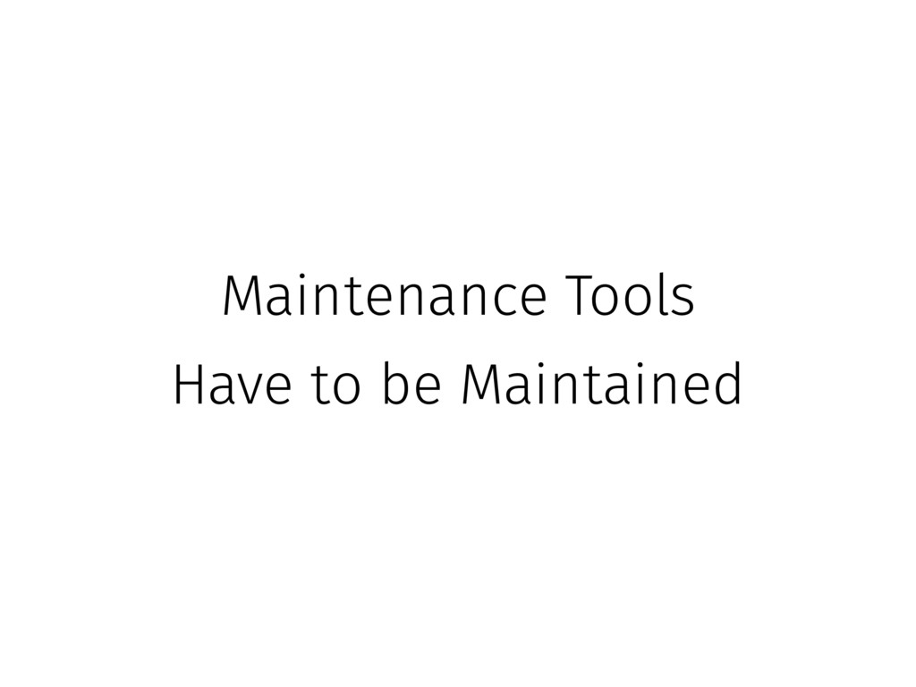 Maintenance Tools Have to be Maintained