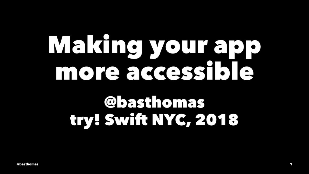 Making your app more accessible @basthomas try!...