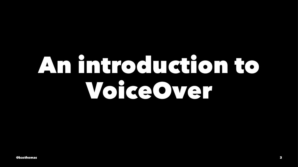 An introduction to VoiceOver @basthomas 3