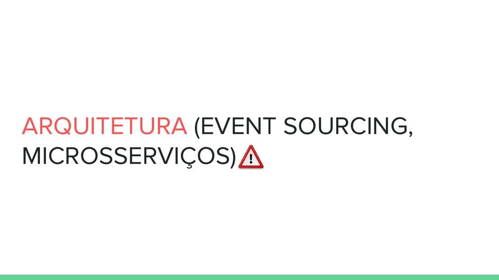 ARQUITETURA (EVENT SOURCING, MICROSSERVIÇOS)