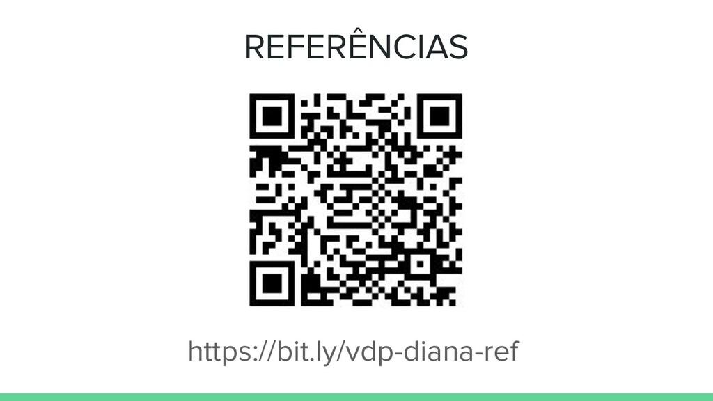 REFERÊNCIAS https://bit.ly/vdp-diana-ref
