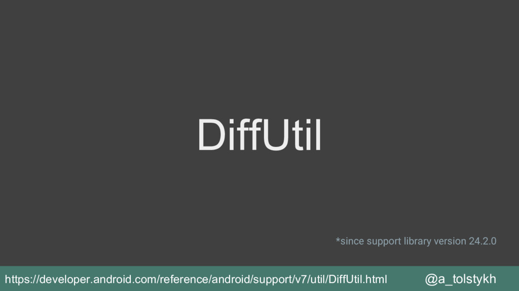 DiffUtil @a_tolstykh *since support library ver...