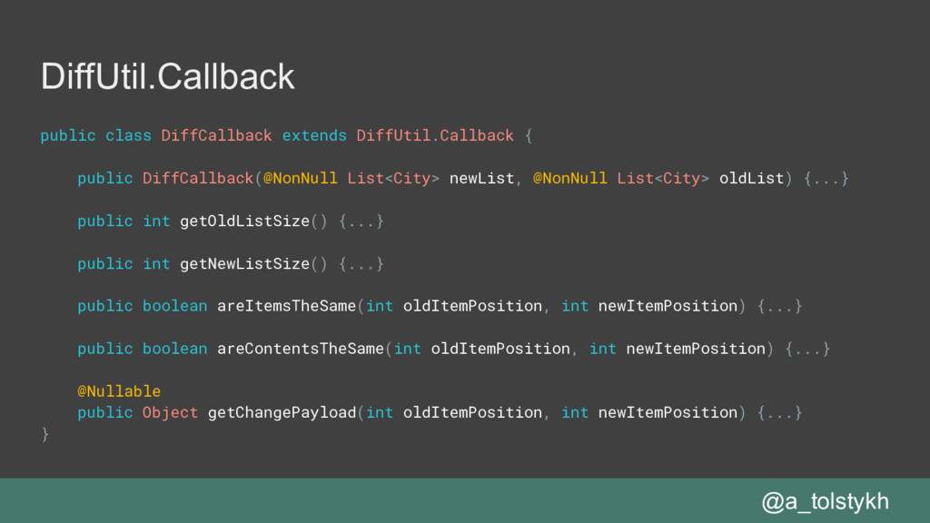 DiffUtil.Callback public class DiffCallback ext...