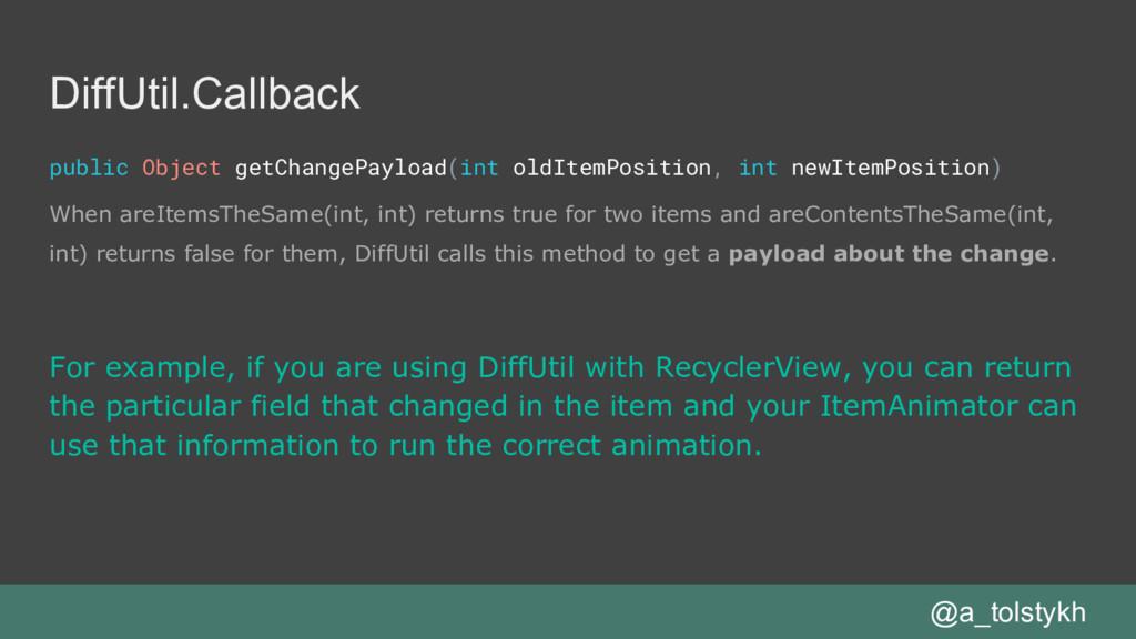 DiffUtil.Callback public Object getChangePayloa...