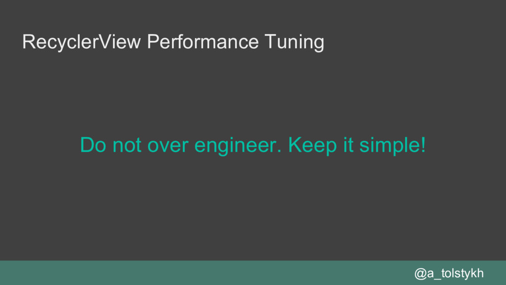 RecyclerView Performance Tuning Do not over eng...