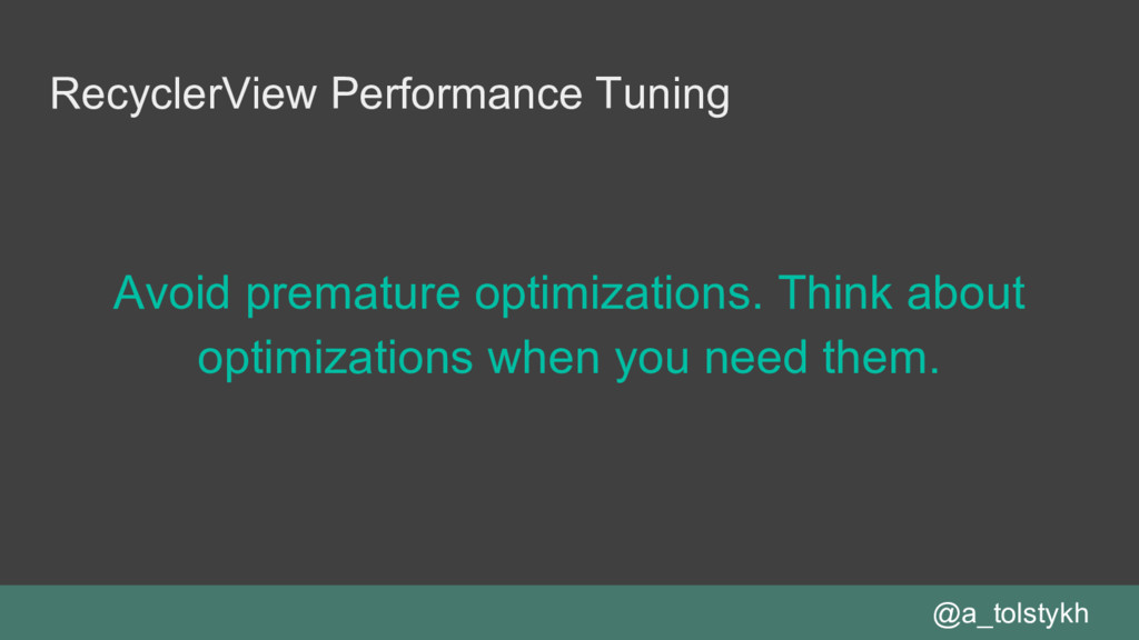 RecyclerView Performance Tuning Avoid premature...
