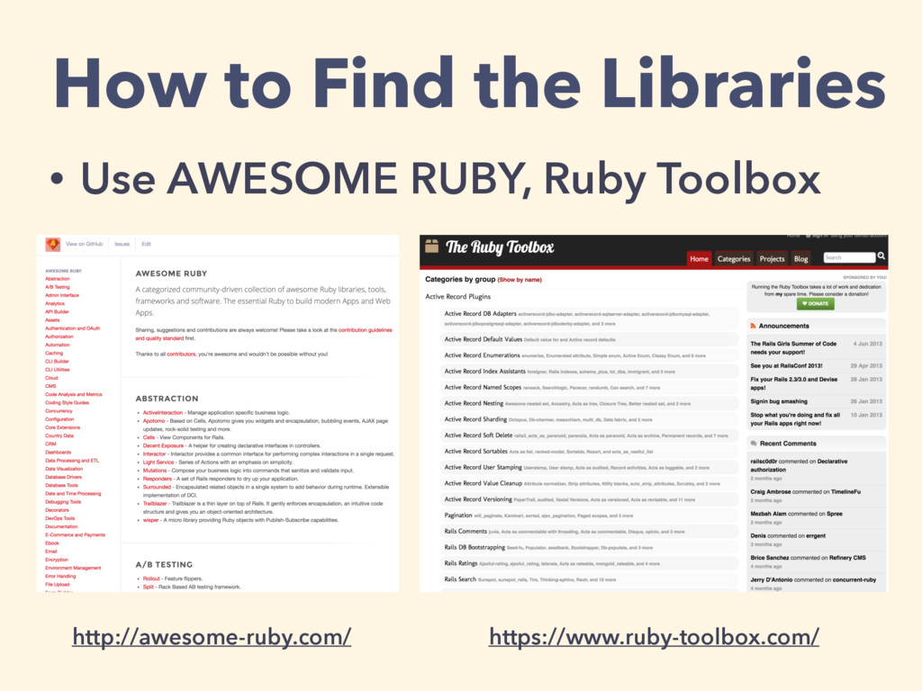 • Use AWESOME RUBY, Ruby Toolbox https://www.ru...