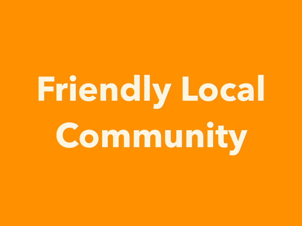 Friendly Local Community