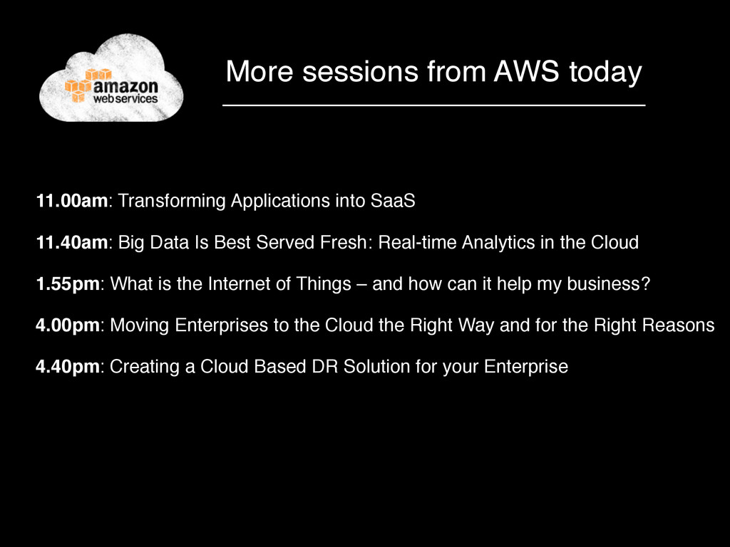 More sessions from AWS today 11.00am: Transform...
