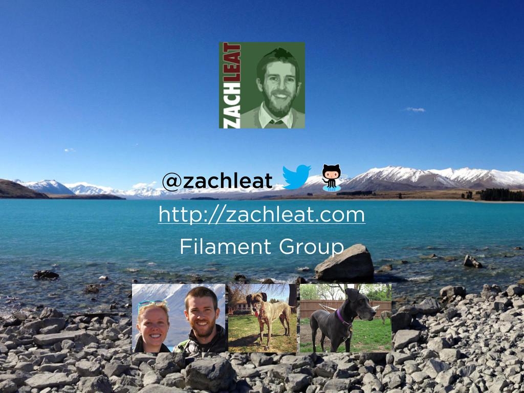 @zachleat http://zachleat.com Filament Group
