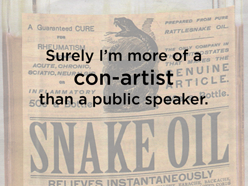 Surely I'm more of a con-artist than a public s...