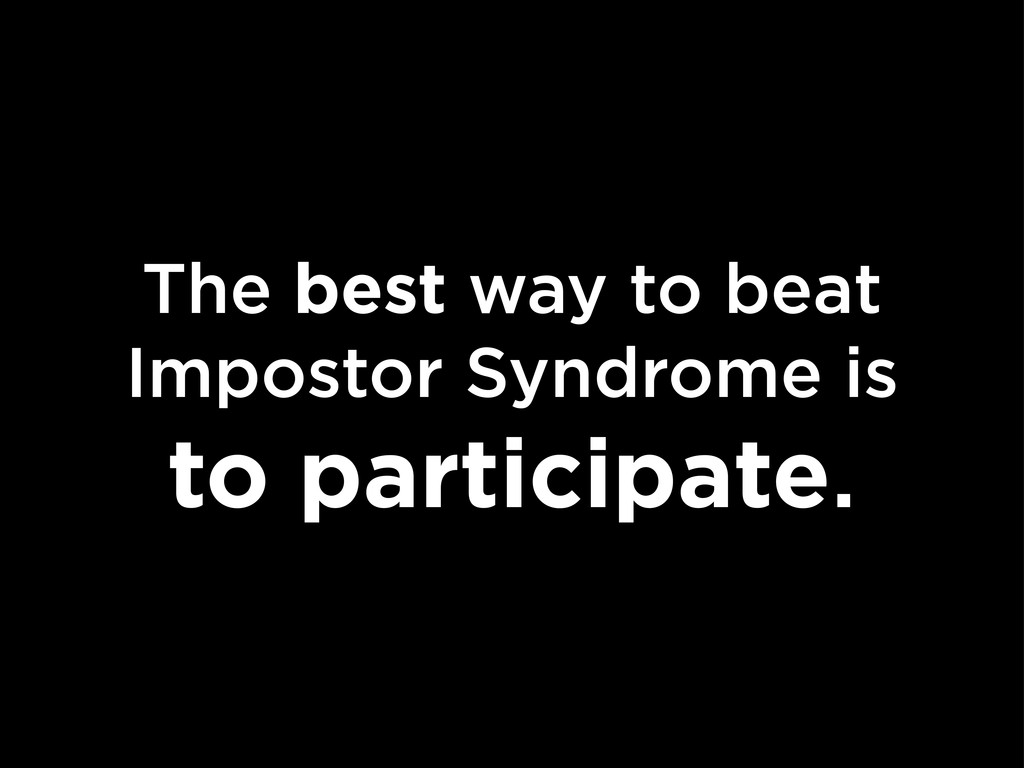 The best way to beat Impostor Syndrome is to pa...