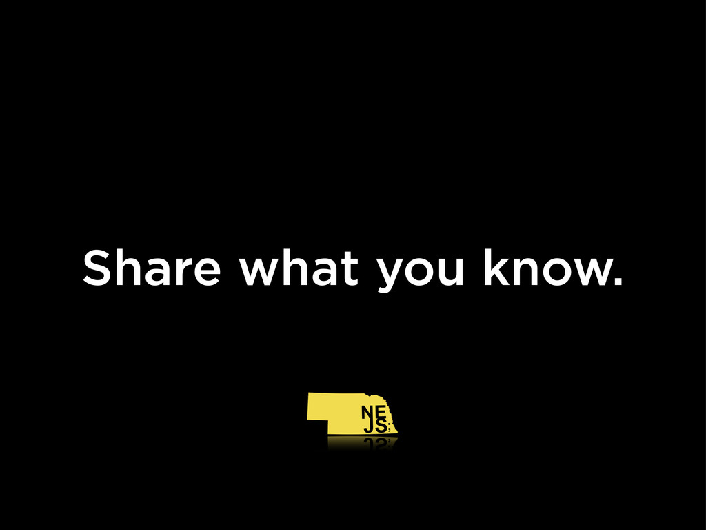 Share what you know.