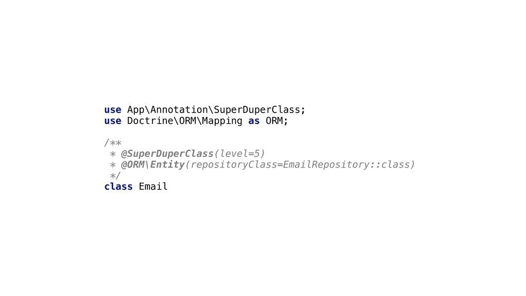 use App\Annotation\SuperDuperClass; use Doctrin...