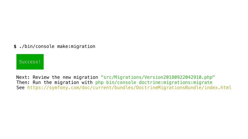 $ ./bin/console make:migration Success! Next: R...