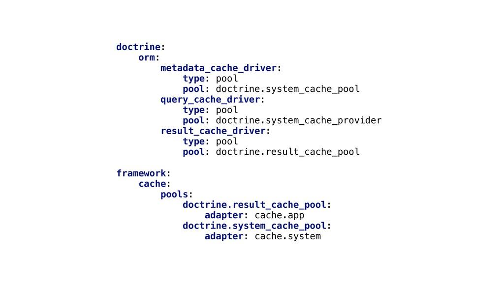 doctrine: orm: metadata_cache_driver: type: poo...