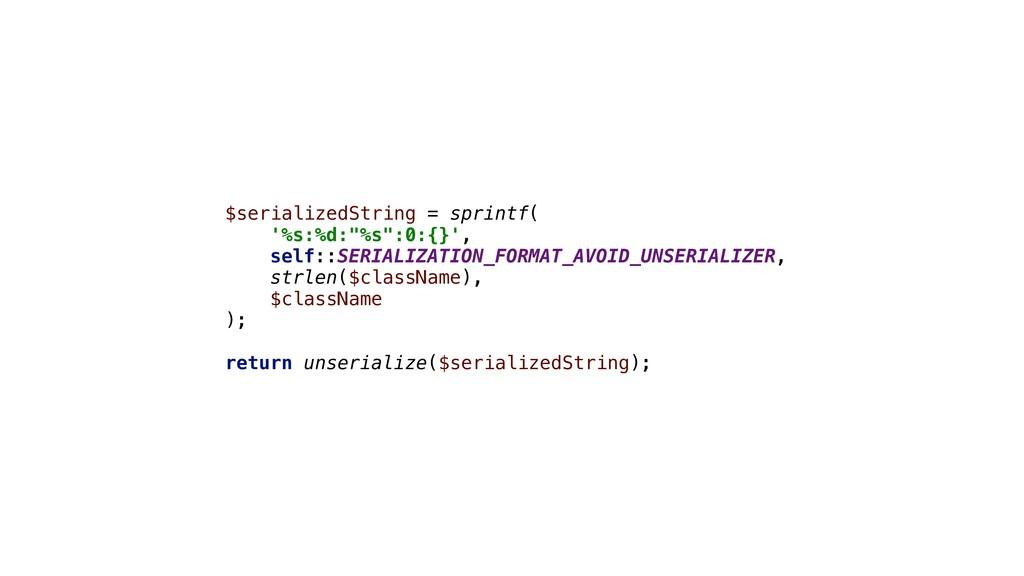 """$serializedString = sprintf( '%s:%d:""""%s"""":0:{}',..."""