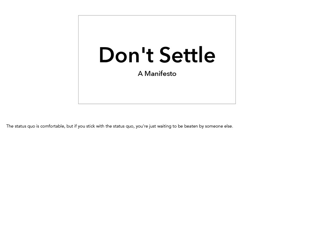 Don't Settle A Manifesto The status quo is comf...