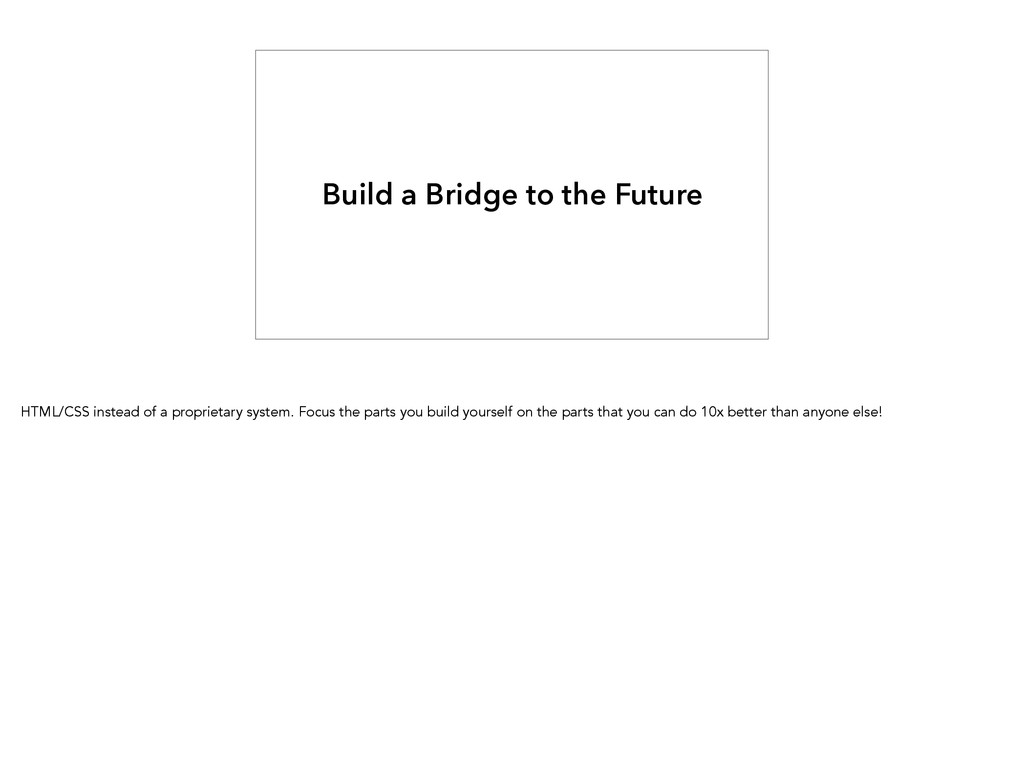 Build a Bridge to the Future HTML/CSS instead o...