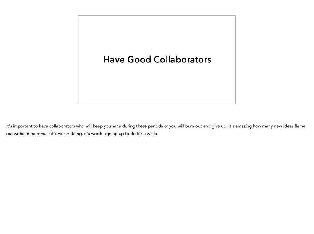 Have Good Collaborators It's important to have ...