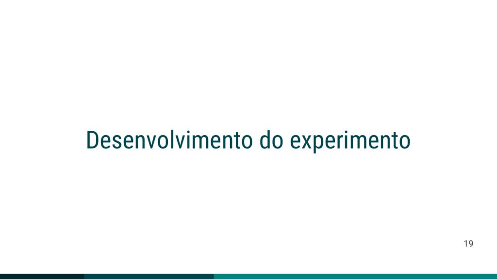 Desenvolvimento do experimento 19