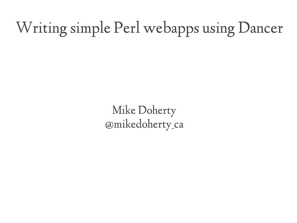 Writing simple Perl webapps using Dancer Mike D...