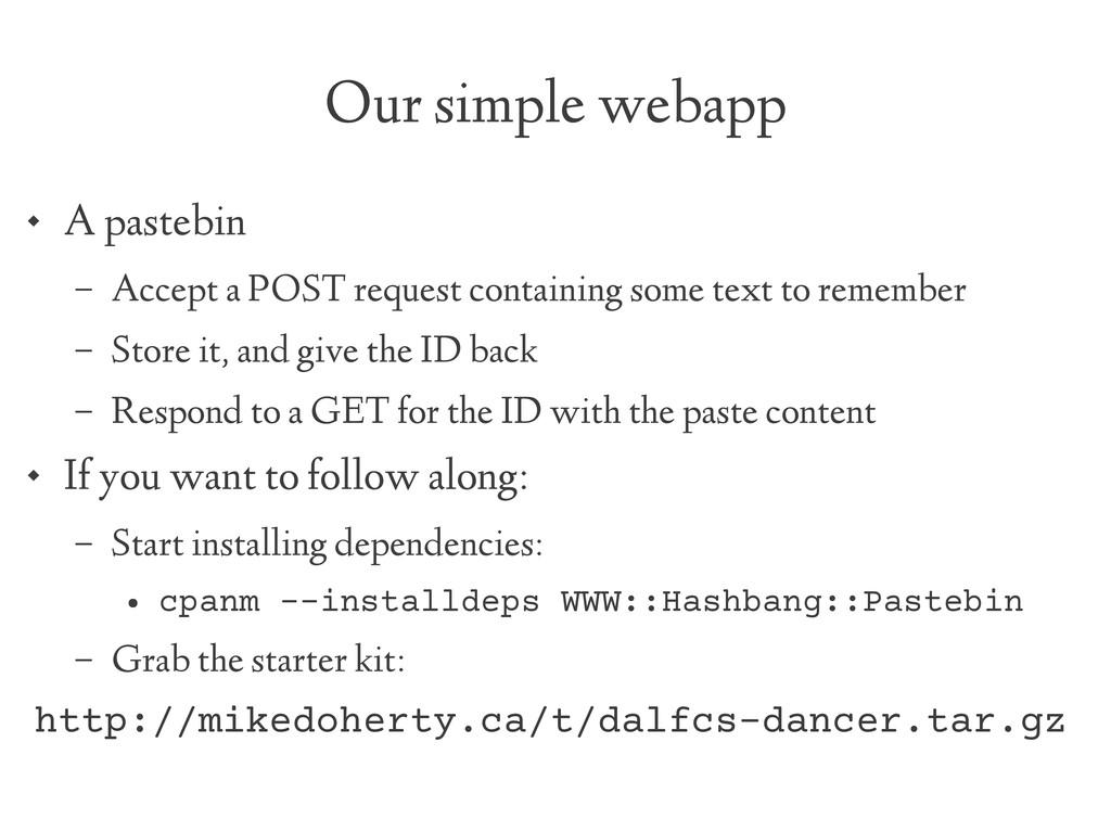 Our simple webapp  A pastebin – Accept a POST ...