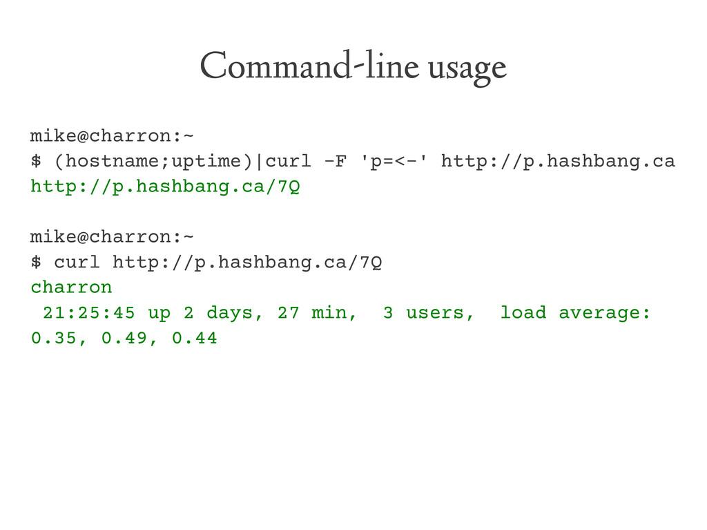 Command-line usage mike@charron:~ $ (hostname;u...