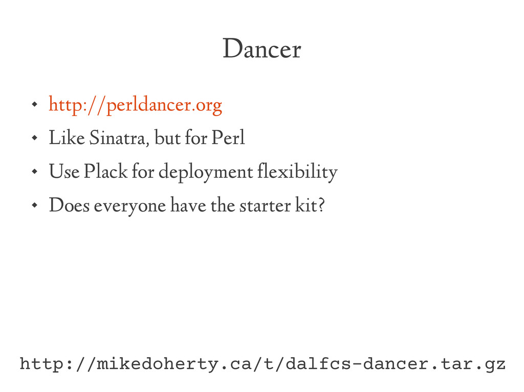 Dancer  http://perldancer.org  Like Sinatra, ...