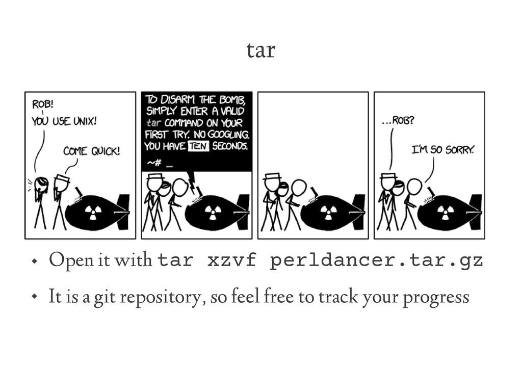 tar  Open it with tar xzvf perldancer.tar.gz ...