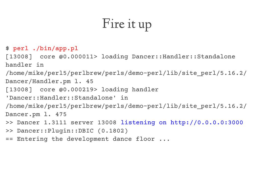 Fire it up $ perl ./bin/app.pl [13008] core @0....