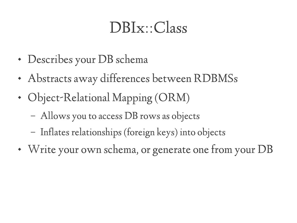 DBIx::Class  Describes your DB schema  Abstra...