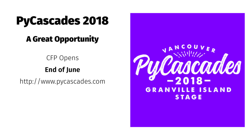 PyCascades 2018 A Great Opportunity CFP Opens E...