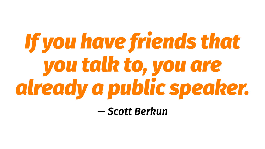 If you have friends that you talk to, you are a...