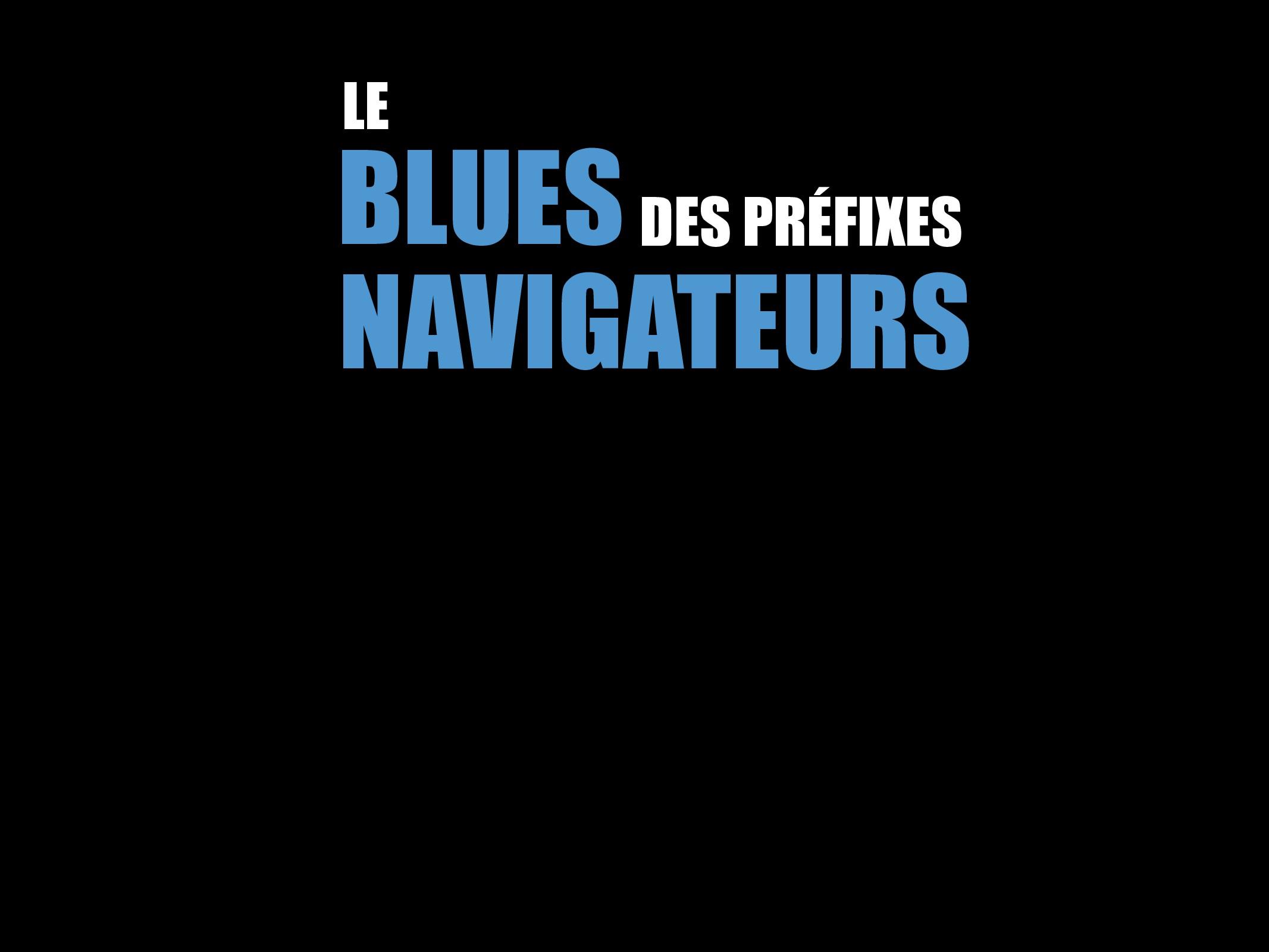 BLUES NAVIGATEURS DES PRÉFIXES LE