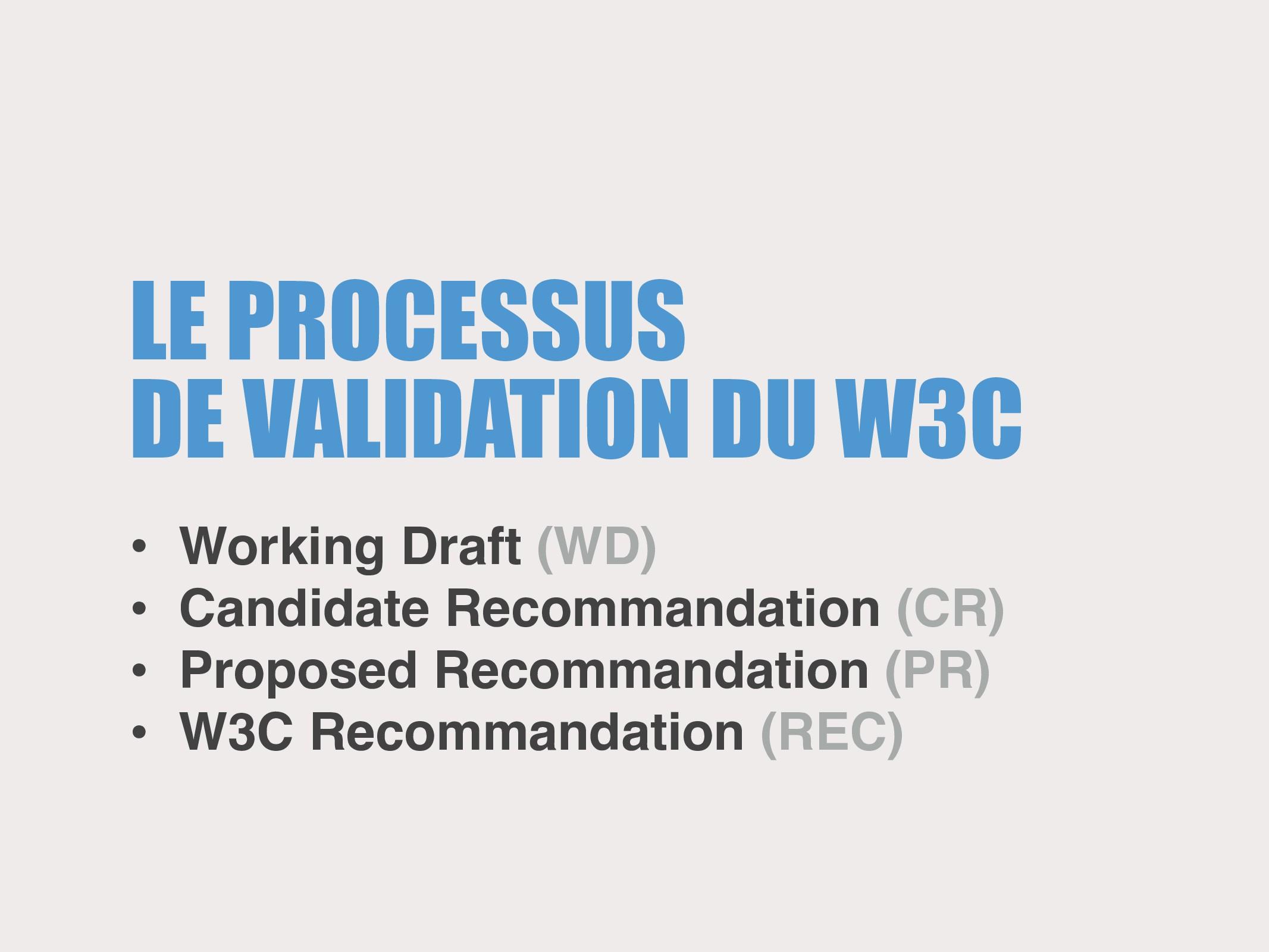 LE PROCESSUS DE VALIDATION DU W3C • Working Dra...