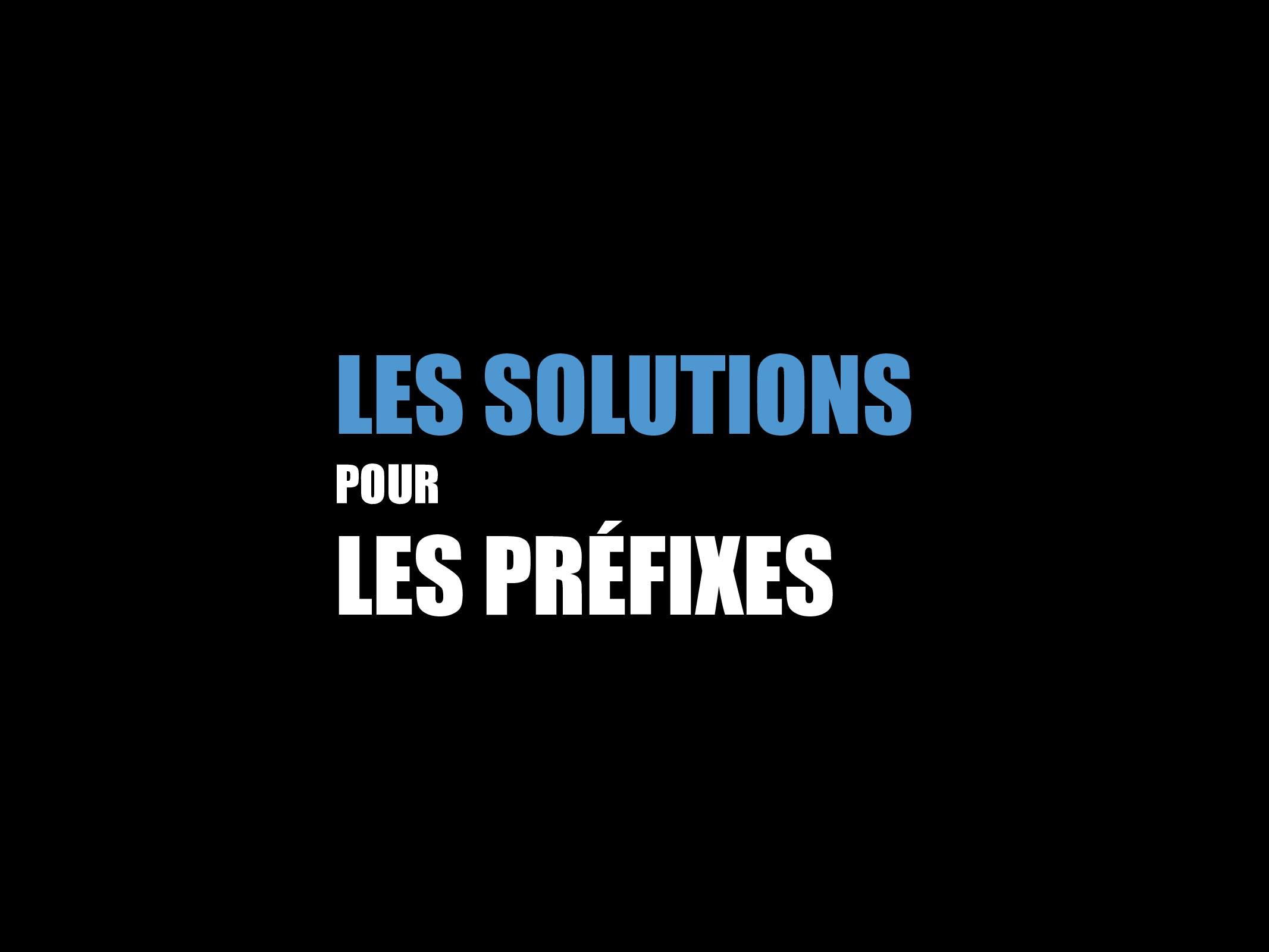 LES SOLUTIONS POUR LES PRÉFIXES